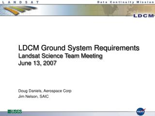 LDCM Ground System Requirements  Landsat Science Team Meeting June 13, 2007