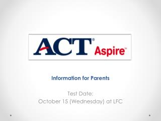 Information for  Parents Test Date:  October 15 (Wednesday) at LFC