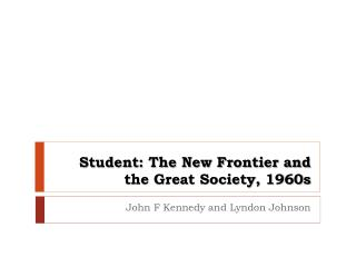 Student: The New Frontier and the Great Society, 1960s