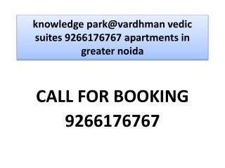 knowledge park@vardhman vedic suites 9266176767 apartments