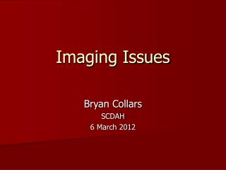 Imaging Issues
