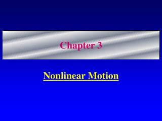 Nonlinear Motion