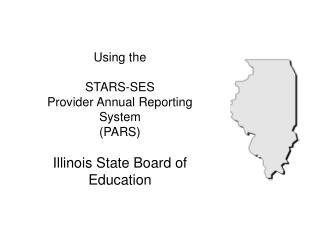 Using the   STARS-SES  Provider Annual Reporting System PARS  Illinois State Board of Education