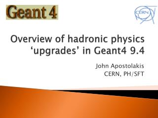 Overview of  hadronic  physics 'upgrades' in  Geant4 9.4