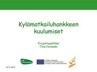 Kylämatkailuhankkeen kuulumiset Projektipäällikkö Tiina Perämäki