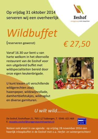 Op vrijdag  31 oktober  2014  serveren wij een overheerlijk Wildbuffet ( reserveren gewenst)
