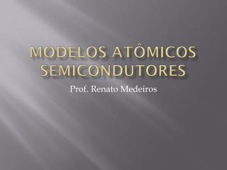 Modelos Atômicos Semicondutores