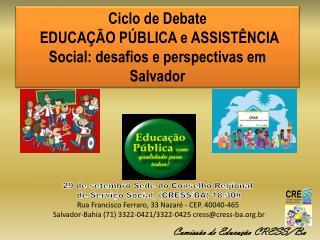 Ciclo de Debate  EDUCAÇÃO PÚBLICA e ASSISTÊNCIA Social: desafios e perspectivas em Salvador