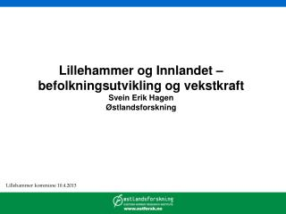 Lillehammer og Innlandet � befolkningsutvikling og vekstkraft Svein Erik Hagen  �stlandsforskning