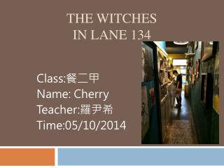 The witches  in lane 134