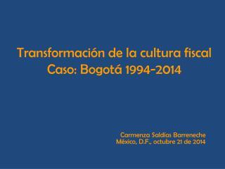 Transformación de la cultura fiscal  Caso: Bogotá 1994-2014