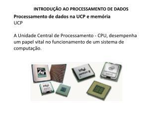 Processamento de dados na UCP e memória UCP