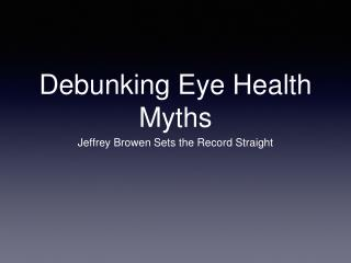 Jeffrey Browen: Debunking Eye Myths