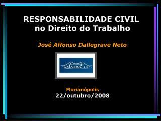 RESPONSABILIDADE CIVIL  no Direito do Trabalho José Affonso Dallegrave Neto Florianópolis