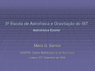 3ª Escola de Astrofísica e Gravitação do IST Astrofísica Estelar