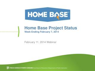 Home Base Project Status Week Ending February 7, 2014
