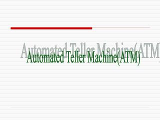 Automated Teller Machine(ATM)