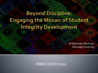 Beyond Discipline:  Engaging the Mosaic of Student Integrity Development