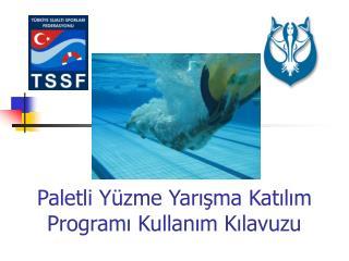 Paletli Yüzme Yarışma Katılım Programı Kullanım Kılavuzu