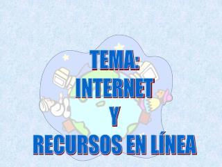 TEMA: INTERNET Y RECURSOS EN L NEA