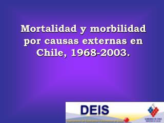 Mortalidad y morbilidad por causas externas en Chile, 1968-2003.