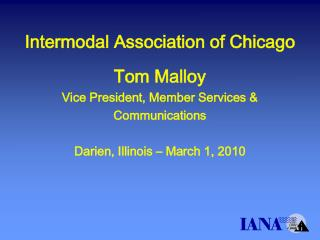 Intermodal Association of Chicago   Tom Malloy Vice President, Member Services  Communications  Darien, Illinois   March