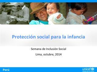 Protección social para la infancia Semana de Inclusión Social  Lima, octubre, 2014