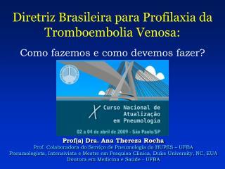 Prof (a) Dra. Ana Thereza Rocha Prof. Colaboradora do Serviço de Pneumologia do HUPES – UFBA