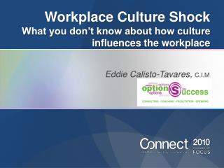 Workplace Culture Shock What you don�t know about how culture influences the workplace