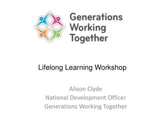 Alison Clyde National Development Officer Generations Working Together