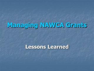 Managing NAWCA Grants Lessons Learned