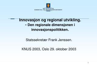 Innovasjon og regional utvikling. -  Den regionale dimensjonen i innovasjonspolitikken .