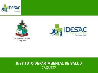 INSTITUTO DEPARTAMENTAL DE SALUD CAQUETA