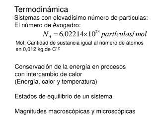 Termodinámica Sistemas con elevadísimo número de partículas: El número de Avogadro: