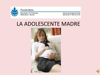 LA ADOLESCENTE MADRE