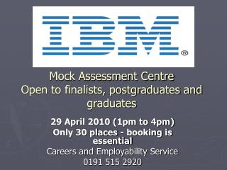Mock Assessment Centre Open to finalists, postgraduates and graduates