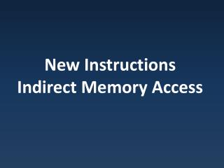 New Instructions Indirect Memory Access