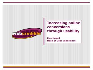 Increasing online conversions through usability Lisa Halabi Head of User Experience