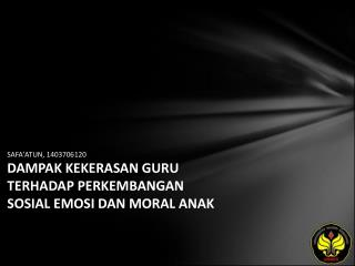 SAFA'ATUN, 1403706120 DAMPAK KEKERASAN GURU TERHADAP PERKEMBANGAN SOSIAL EMOSI DAN MORAL ANAK