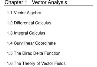 1.1 Vector Algebra  1.2 Differential Calculus  1.3 Integral Calculus  1.4 Curvilinear Coordinate  1.5 The Dirac Delta Fu