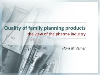 Quality of family planning products the view of the pharma industry