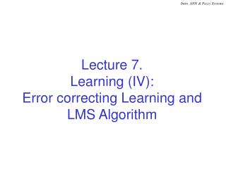 Lecture 7. Learning (IV): Error correcting Learning and LMS Algorithm