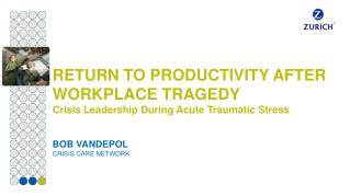 RETURN TO PRODUCTIVITY AFTER WORKPLACE TRAGEDY Crisis Leadership During Acute Traumatic Stress