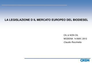 LA LEGISLAZIONE D IL MERCATO EUROPEO DEL BIODIESEL OIL & NON OIL