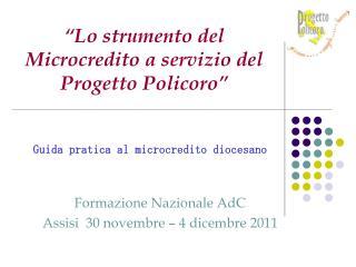 """""""Lo strumento del Microcredito a servizio del        Progetto Policoro"""""""