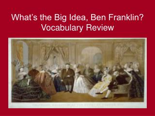 What's the Big Idea, Ben Franklin? Vocabulary Review