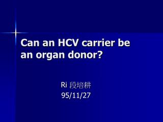 Can an HCV carrier be an organ donor?