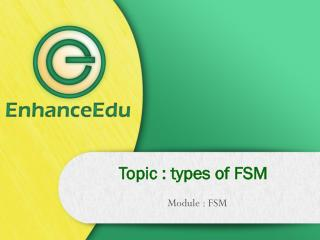 Topic : types of FSM