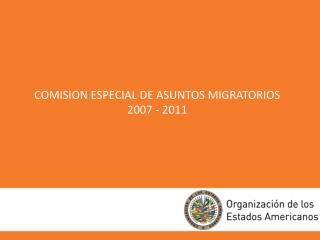 COMISION ESPECIAL DE ASUNTOS MIGRATORIOS 2007 - 2011