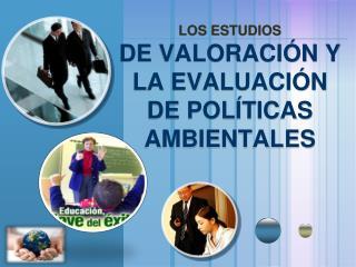 LOS  ESTUDIOS  DE VALORACI�N  Y LA  EVALUACI�N  DE  POL�TICAS  AMBIENTALES